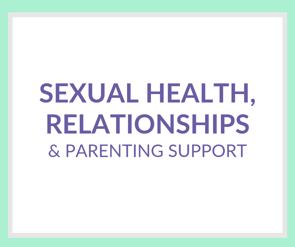 Sexual Health, Relationships and Parenting Support