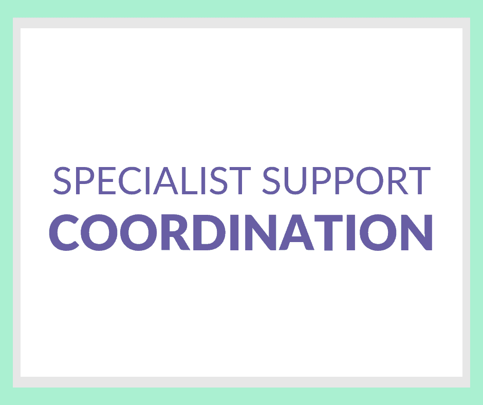 Specialist Support Coordination